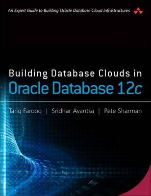 Building Database Clouds in Oracle 12c by Tariq Farooq