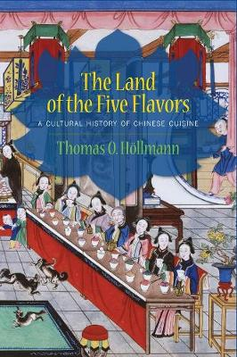 The Land of the Five Flavors: A Cultural History of Chinese Cuisine book