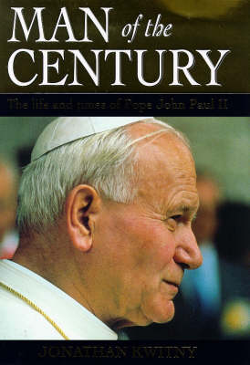 Man of the Century: Pope John Paul II by Jonathan Kwitny