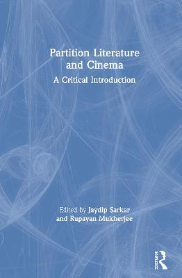 Partition Literature and Cinema: A Critical Introduction by Jaydip Sarkar