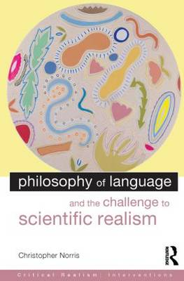 Philosophy of Language and the Challenge to Scientific Realism by Christopher Norris