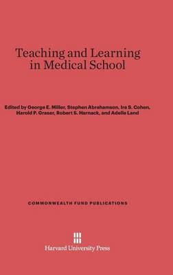 Teaching and Learning in Medical School by George E Miller