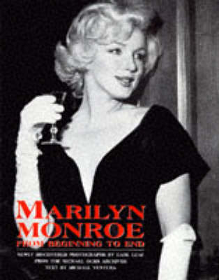 Marilyn Monroe: From Beginning to End by Michael Ventura