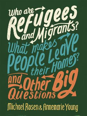 Who are Refugees and Migrants? What Makes People Leave their Homes? And Other Big Questions by Michael Rosen