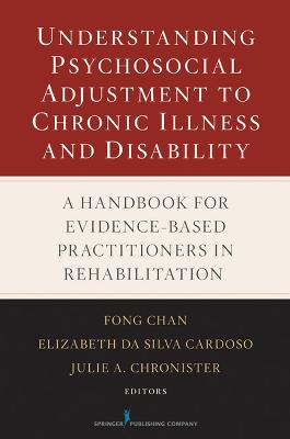 Understanding Psychosocial Adjustment to Chronic Illness and Disability by Fong Chan