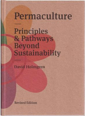 Permaculture: Principles and Pathways Beyond Sustainability by David Holmgren