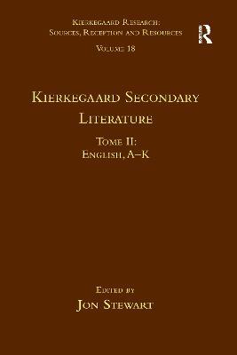 Volume 18, Tome II: Kierkegaard Secondary Literature: English, A - K by Jon Stewart