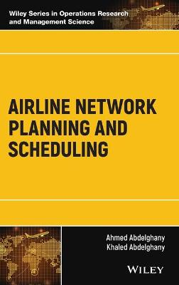 Airline Network Planning and Scheduling by Ahmed Abdelghany