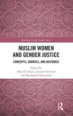 Muslim Women and Gender Justice: Concepts, Sources, and Histories book