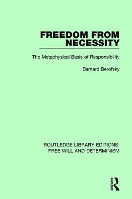 Freedom from Necessity: The Metaphysical Basis of Responsibility book