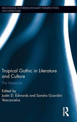 Tropical Gothic in Literature and Culture by Justin D. Edwards