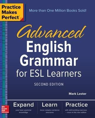 Practice Makes Perfect: Advanced English Grammar for ESL Learners, Second Edition by Mark Lester