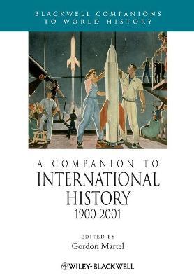 A Companion to International History 1900 - 2001 by Gordon Martel