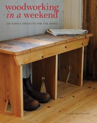 Woodworking in a Weekend by Mark Griffiths