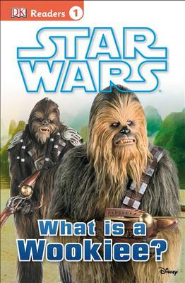 Star Wars: What Is a Wookiee? by Laura Buller