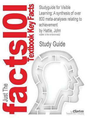 Studyguide for Visible Learning: A Synthesis of Over 800 Meta-Analyses Relating to Achievement by Hattie, John, ISBN 9780415476188 by John Hattie