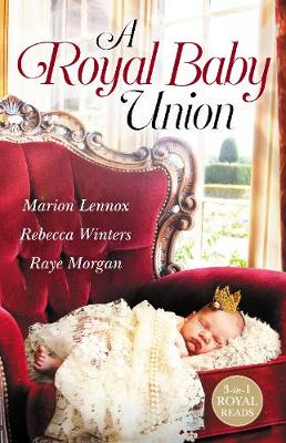 A Royal Baby Union/Claimed: Secret Royal Son/Expecting the Prince's Baby/Secret Prince, Instant Daddy! book