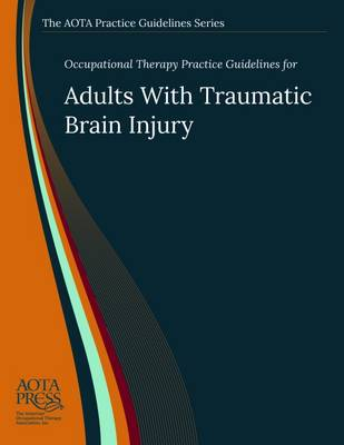 Occupational Therapy Practice Guidelines for Adults With Traumatic Brain Injury by Steven Wheeler