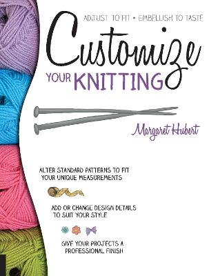 Customize Your Knitting by Margaret Hubert