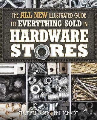 The All New Illustrated Guide to Everything Sold in Hardware Stores by Steve Ettlinger