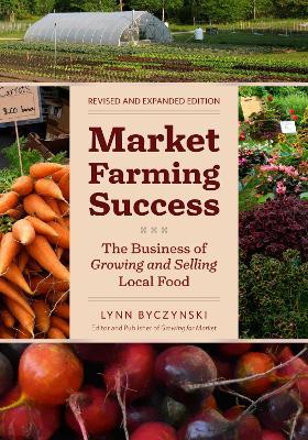 Market Farming Success by Lynn Byczynski