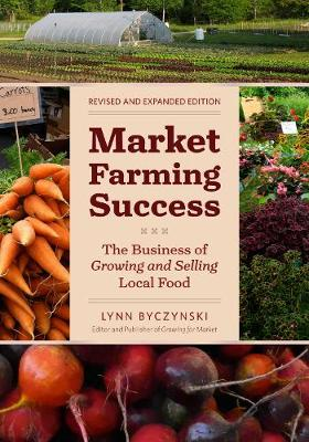 Market Farming Success by Lynn Byczynski