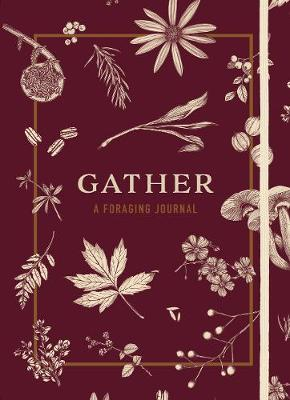 Gather: A Foraging Journal by Maggie Enterrios