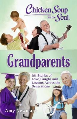 Chicken Soup for the Soul: Grandparents: 101 Stories of Love, Laughs and Lessons Across the Generations by Amy Newmark