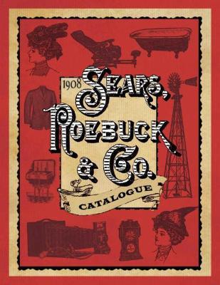 1908 Sears, Roebuck & Co. Catalogue by Sears, Roebuck and Company