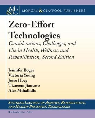 Zero-Effort Technologies: Considerations, Challenges, and Use in Health, Wellness, and Rehabilitation, Second Edition by Jennifer Boger