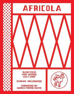 Africola: Slow food fast words cult chef by Duncan Welgemoed