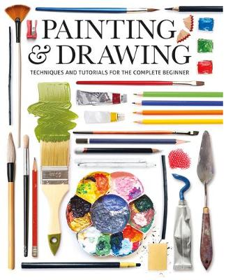 Painting & Drawing: Techniques and Tutorials for the Complete Beginner by GMC Editors