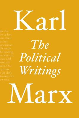 The Political Writings by Karl Marx