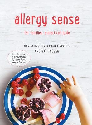 Allergy Sense: For families: a practical guide by Dr Sarah Karabus
