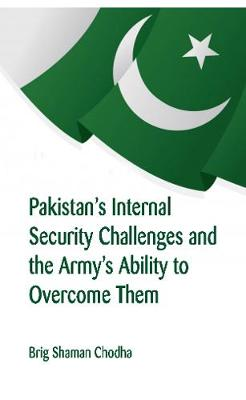 Pakistan's Internal Security Challenges and The Army's Ability to Overcome Them by Shaman Chodha