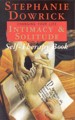 The Intimacy & Solitude Self-Therapy: the Intimacy and Solitude Self-Therapy Book: Self Therapy for Lasting Change by Stephanie Dowrick