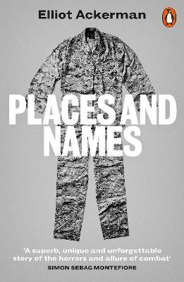 Places and Names: On War, Revolution and Returning by Elliot Ackerman