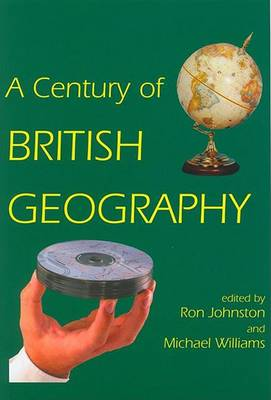 Century of British Geography by Ron Johnston
