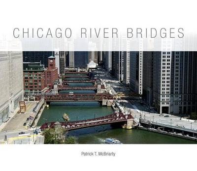 Chicago River Bridges by Patrick T. McBriarty