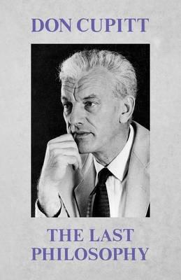 The Last Philosophy by Don Cupitt
