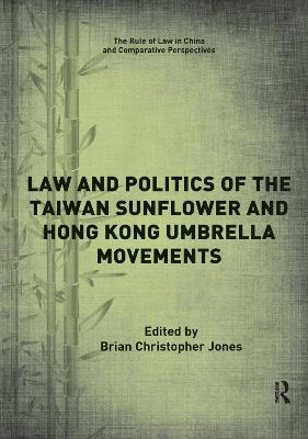 Law and Politics of the Taiwan Sunflower and Hong Kong Umbrella Movements by Brian Christopher Jones