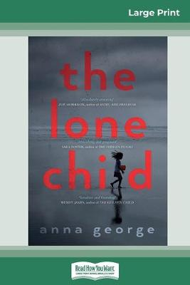The The Lone Child (16pt Large Print Edition) by Anna George