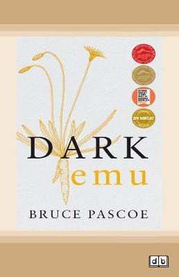 Dark Emu: Aboriginal Australia and the Birth of Agriculture [New Edition] by Bruce Pascoe