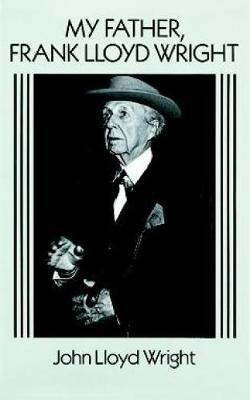 My Father, Frank Lloyd Wright by John Lloyd Wright