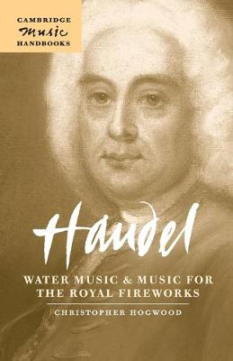 Handel: Water Music and Music for the Royal Fireworks by Christopher Hogwood
