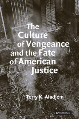 The Culture of Vengeance and the Fate of American Justice by Terry K. Aladjem
