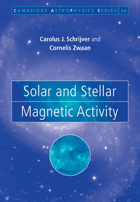Solar and Stellar Magnetic Activity by C. J. Schrijver