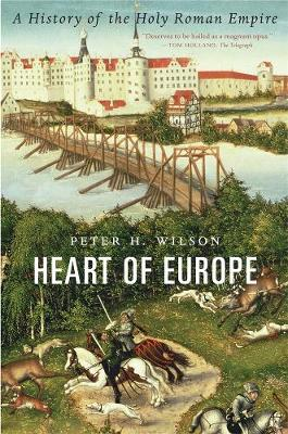Heart of Europe: A History of the Holy Roman Empire by Peter H. Wilson