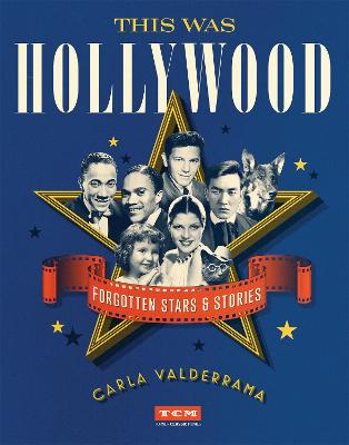 This Was Hollywood: Forgotten Stars and Stories by Carla Valderrama