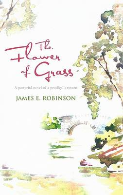 The Flower of Grass by James E. Robinson